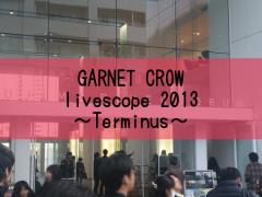 GARNET CROW livescope 2013 ~Terminus~